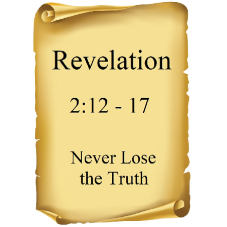 Never lose the truth Rev 2:12-17