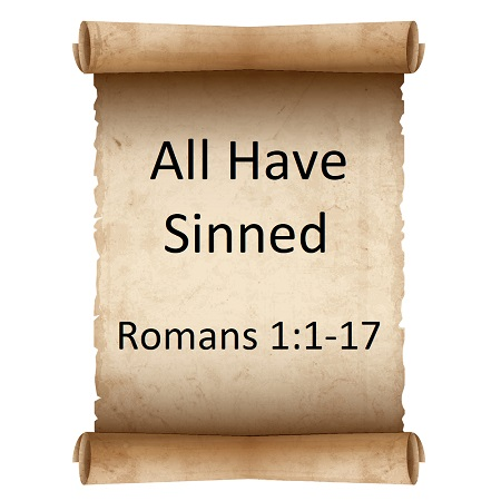 All have sinned Romans 1:1-17