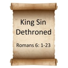 King Sin Dethroned Romans 6: 1-23